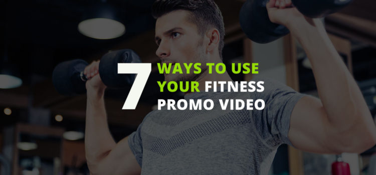 7 Ways to Use Your Fitness Promo Video