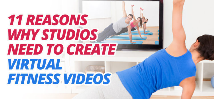 11 reasons why gyms and studios need to create their own virtual fitness workouts.